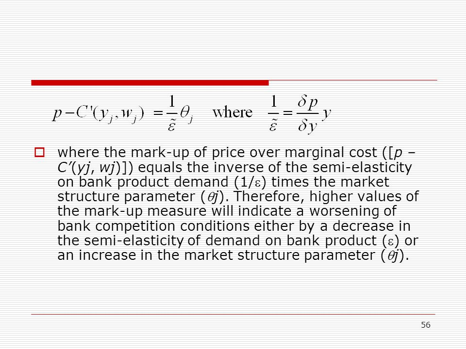 where the mark-up of price over marginal cost ([p – C'(yj, wj)]) equals the inverse of the semi-elasticity on bank product demand (1/) times the market structure parameter (j).